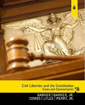 Civil Liberties and the Constitution By Barker, Lucius J./ Barker, Twiley W., Jr./ Combs, Michael W./ Lyles, Kevin L./ Perry, H. W., Jr.