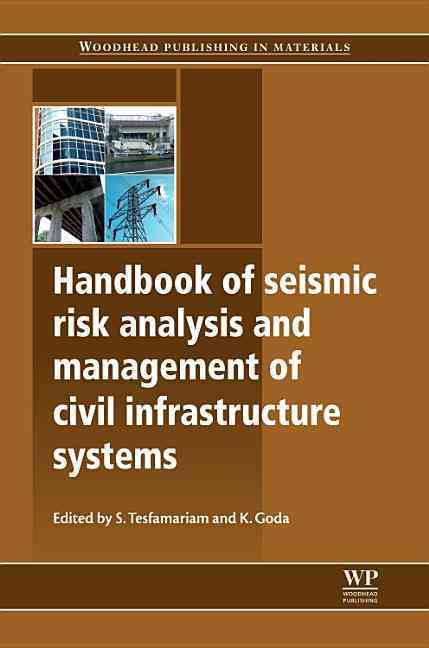 Handbook of Seismic Risk Analysis and Management of Civil Infrastructure Systems By Tesfamariam, Solomon (EDT)/ Goda, Katsu (EDT)