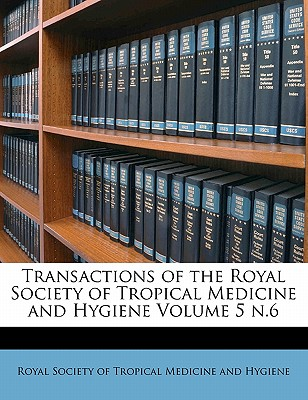 Nabu Press Transactions of the Royal Society of Tropical Medicine and Hygiene Volume 5 N.6 by Royal Society of Tropical Medicine and H [Pap at Sears.com
